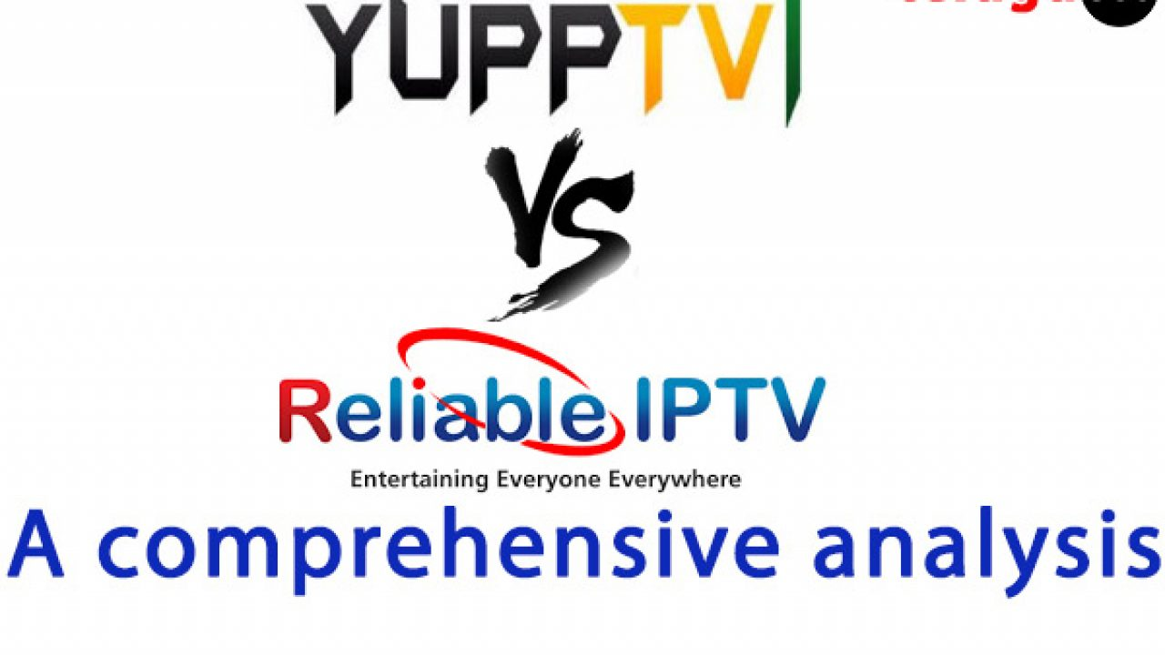 Yupp TV Vs Reliable IPTV -- Complete analysis