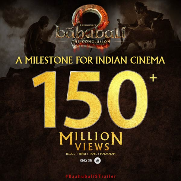 150 Million Views for Baahubali: The Conclusion Trailer